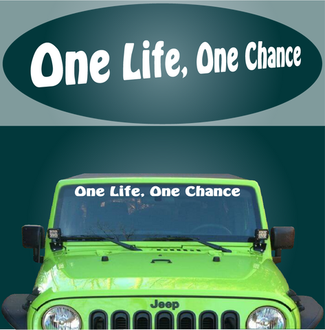 One Life Once Chance Windshield Decal Custom Car Decals Car Stickers