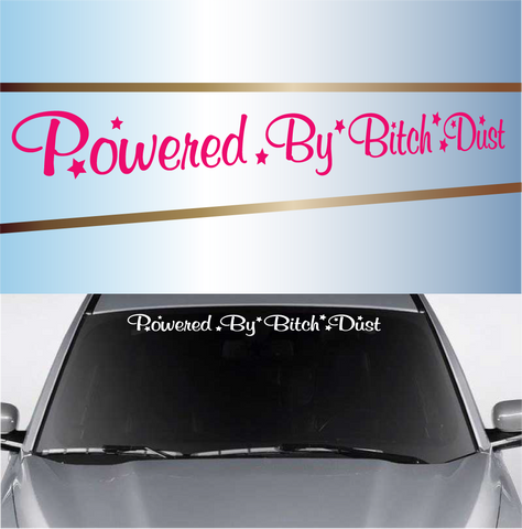 Powered By Bitch Dust Funny Windshield Decal Banner Custom Car Decals Car Stickers