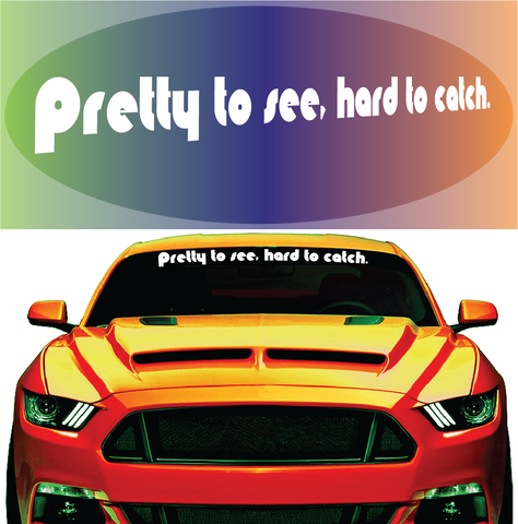 Pretty To See Hard To Catch Windshield Decal Custom Car Decals Car Stickers