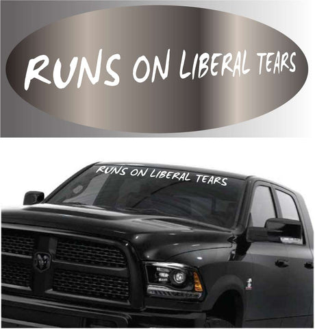 Runs On Liberal Tears Decal Windshield Banner Car Truck Window Custom Car Decals Car Stickers