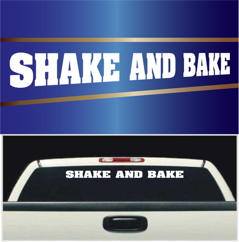 Shake And Bake Windshield Vinyl Decal Banner Custom Car Decals Car Stickers
