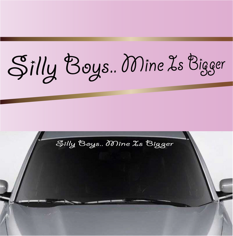 Silly Boys...Mine Is Bigger Windshield Vinyl Decal Banner Custom Car Decals Car Stickers