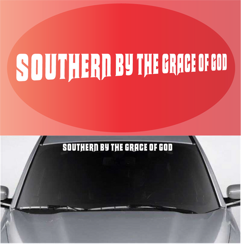 Southern By The Grace Of God Windshield Decal Custom Car Decals Car Stickers