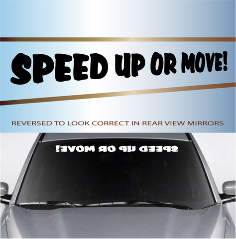 Speed Up Or Move! Windshield Vinyl Decal Banner Custom Car Decals Car Stickers