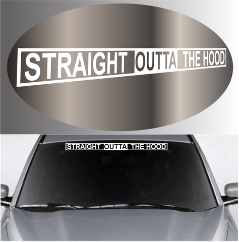 Straight Outta The Hood Decal Windshield Banner Custom Car Decals Car Stickers
