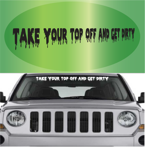 Take Your Top Off And Get Dirty 4x4 Off Road Decal Custom Car Decals Car Stickers