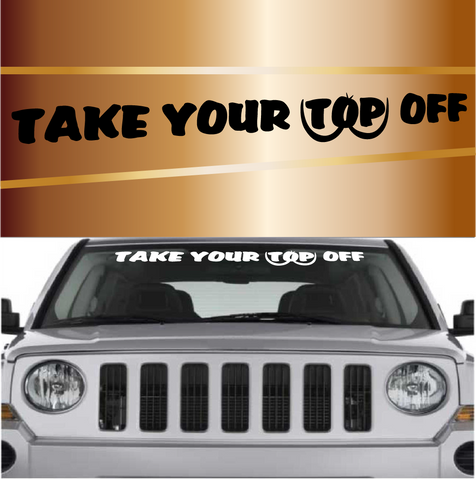 Take Your Top Off Convertible Jeep Ragtop Windshield Vinyl Decal Banner Custom Car Decals Car Stickers