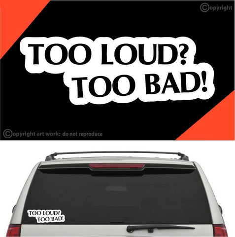 Too Loud Too Bad Auto Decal Car Sticker Custom Car Decals Car Stickers