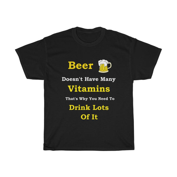 Black T-Shirt Beer Doesn't have many vitamins That's why you nne to drink lots of it