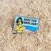 Wish You Were Her Lapel Pin