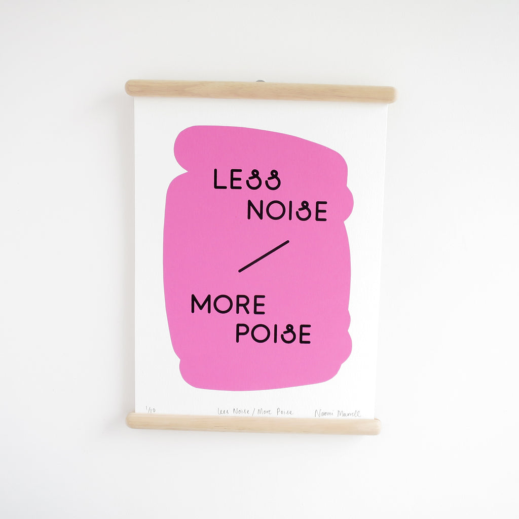 Less Noise More Poise, Screen Print