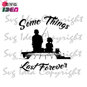Download Some Things Last Forever Svg Fathers Day Svg Father And Daughter Fi Svg Ideas
