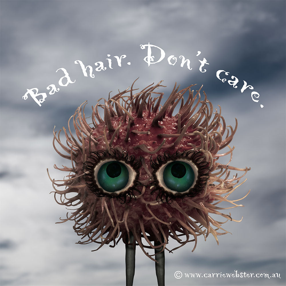 Bad hair. Don't care.