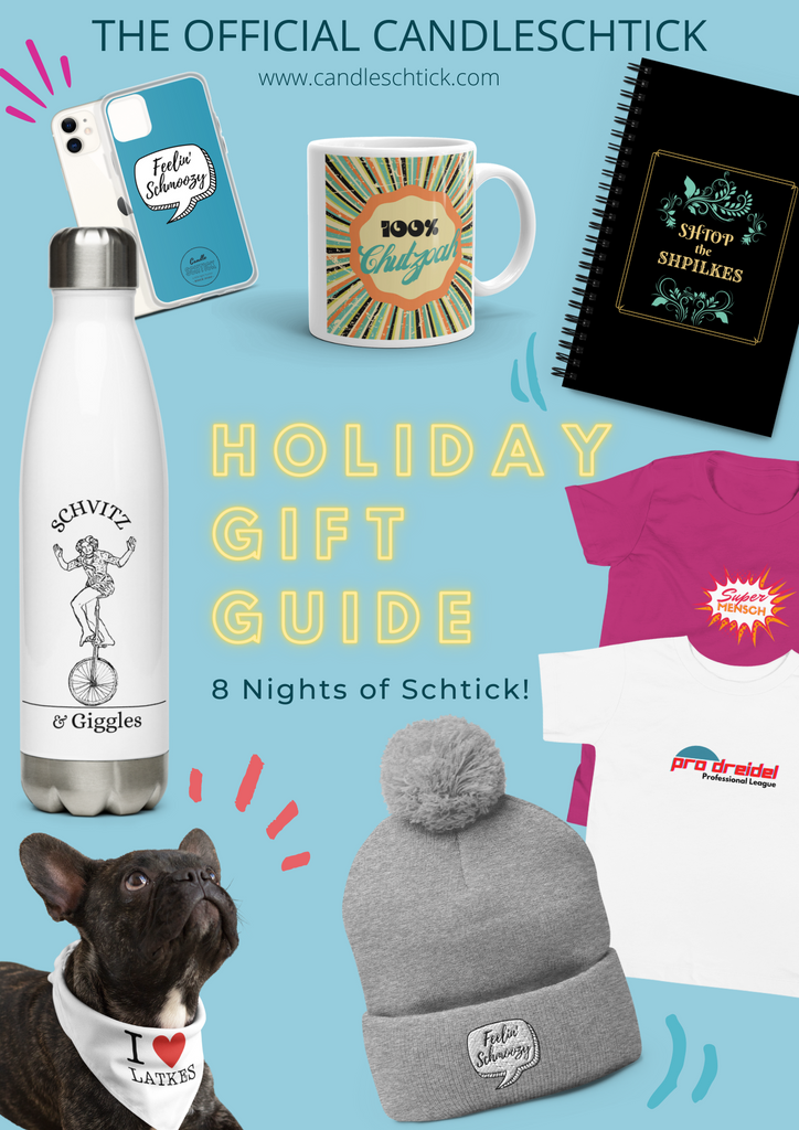 """""""The Official Candleschtick Holiday Gift Guide: 8 Nights of Schtick!"""" Features several products on a light blue background: Feelin' Schmoozy phone case, Schvitz & Giggles water bottle, I Love Latkes dog handkerchief, Feelin' Schmoozy pom-pom hat, Pro-Dreidel Professional League t-shirt, Super Mensch pink kids t-shirt, Shtop the Shpilkes notebook, and 100% Chutzpah Retro Album cover mug."""