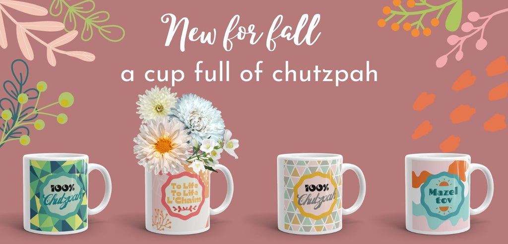 """""""New for fall: A cup full of chutzpah"""" and four mugs with colorful designs that say """"100% chutzpah"""" """"To life, to life, l'chaim"""" and """"Mazel tov"""""""