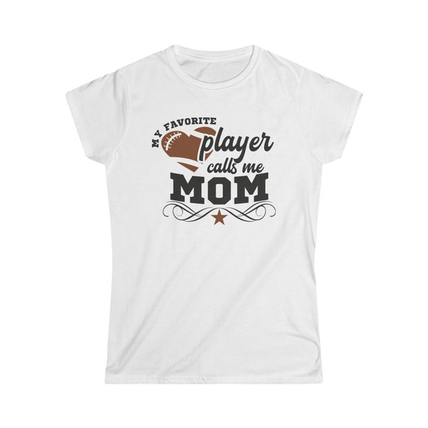 Game Day Mom T-shirt: My favorite player calls me Mom. The footballer's mom. Women's Softstyle Tee