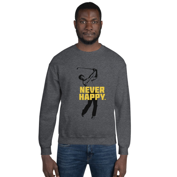 Never Happy Sweatshirt