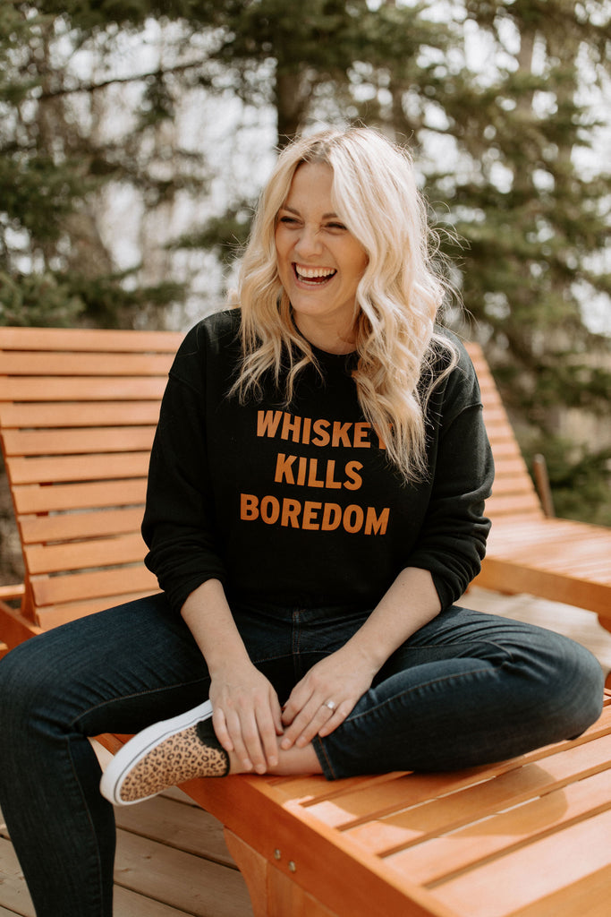 The Whiskey Kills Boredom Sweatshirt
