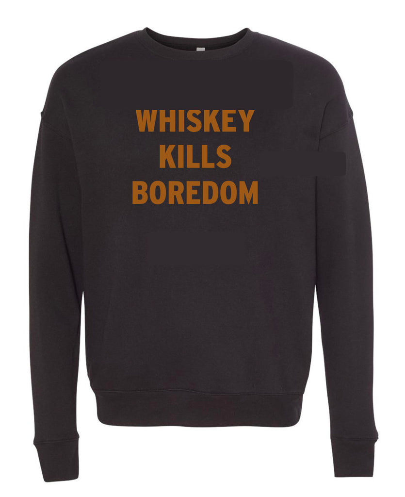 The Whiskey Kills Boredom Sweatshirt - PLUS