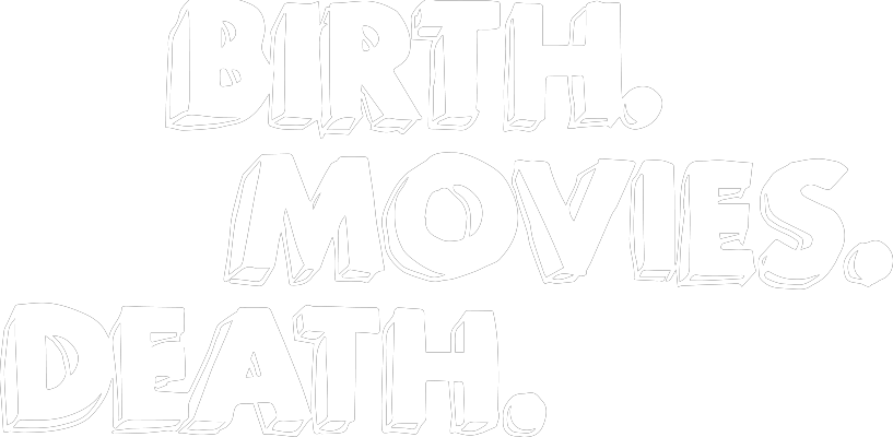 Birth.Movies.Death.