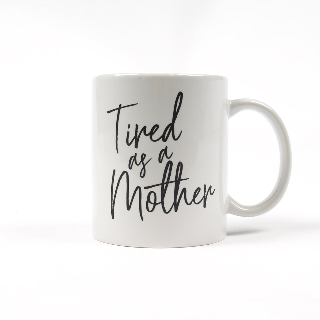 Tired As A Mother White Mug