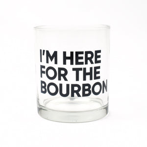 Here For The Bourbon Rocks Glass