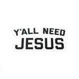 Y'all Need Jesus Sticker