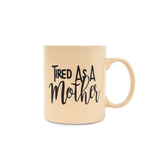 Tired As A Mother Almond Mug