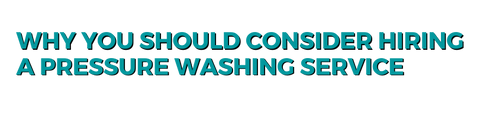 Why you should consider hiring a pressure washing service