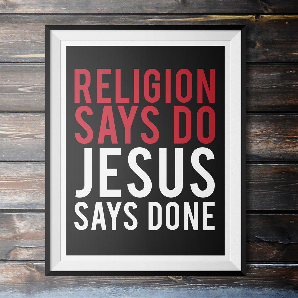 Religion Says Do, Jesus Says Done Poster