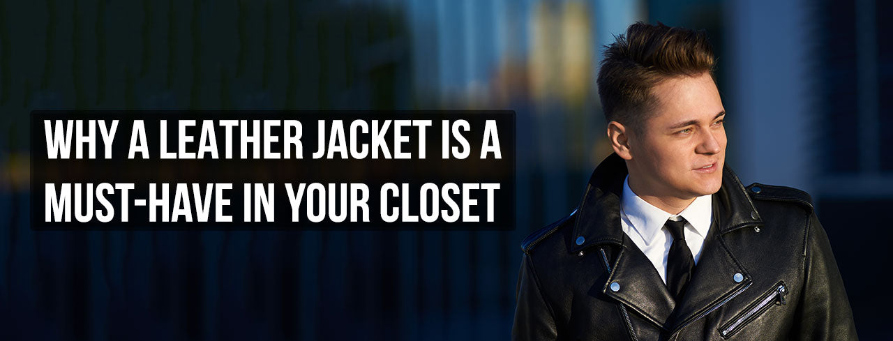 Why a Leather Jacket is a Must-Have in Your Closet