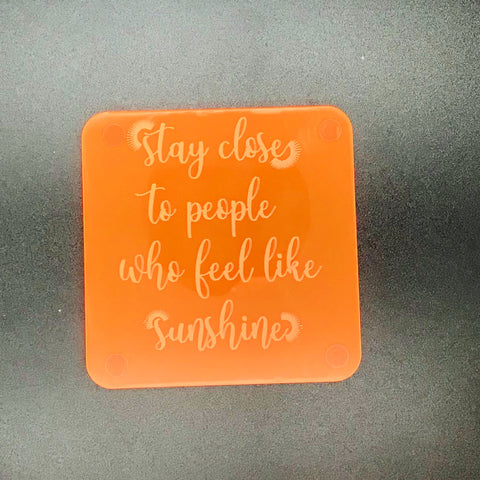 Stay close to people who feel like sunshine (many colours available)