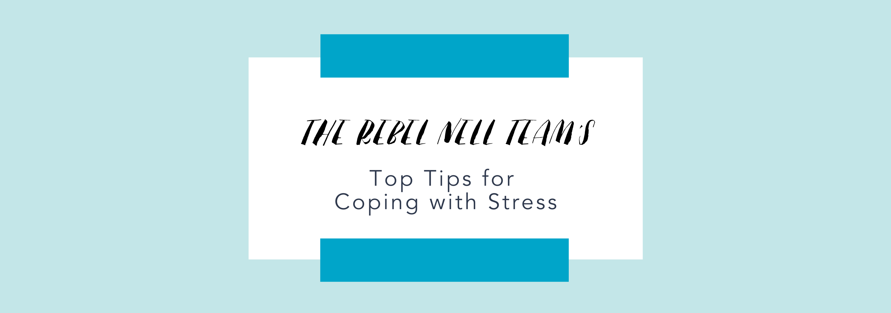 Rebel Nell Top Tips for Coping with Stress