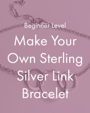 Beginner Metalsmithing Workshop: Make Your Own Sterling Silver Link Bracelet