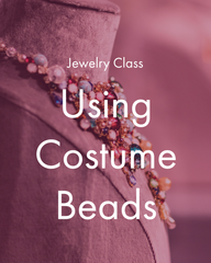 Jewelry Making Class: Costume Beads