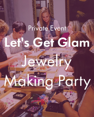 "Private Event: ""Let's Get Glam"" Jewelry Making Party"