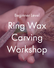 Beginner Metalsmithing Workshop: Ring Wax Carving Workshop