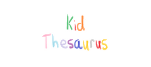 Kid Thesaurus and Kid Synonym Items