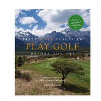Fifty Places to Golf Before You Die (Hardcover)