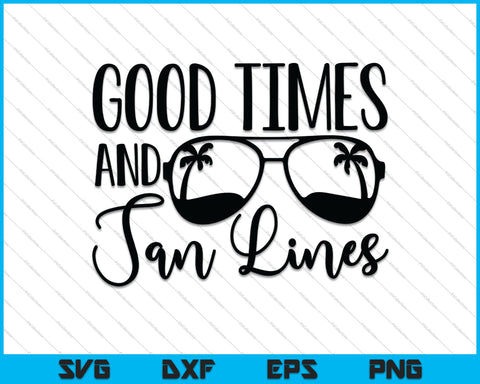 Good Times and Tan Lines SVG PNG Cutting Printable Files