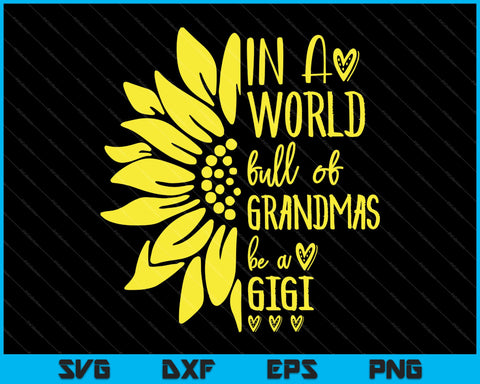 World of Grandmas Be Nana, GiGi SVG PNG Cutting Printable Files