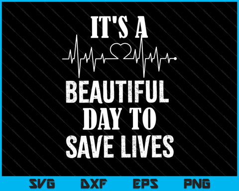 It's a beautiful day to save lives SVG PNG Cutting Printable Files