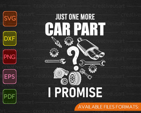 Just One More Car Part I Promise Auto Mechanic SVG PNG Cutting Printable Files
