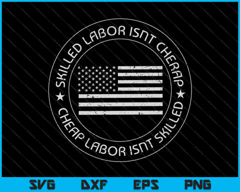 Skilled Labor Isn't Cheap Labor Day American Flag SVG PNG Cutting Printable Files
