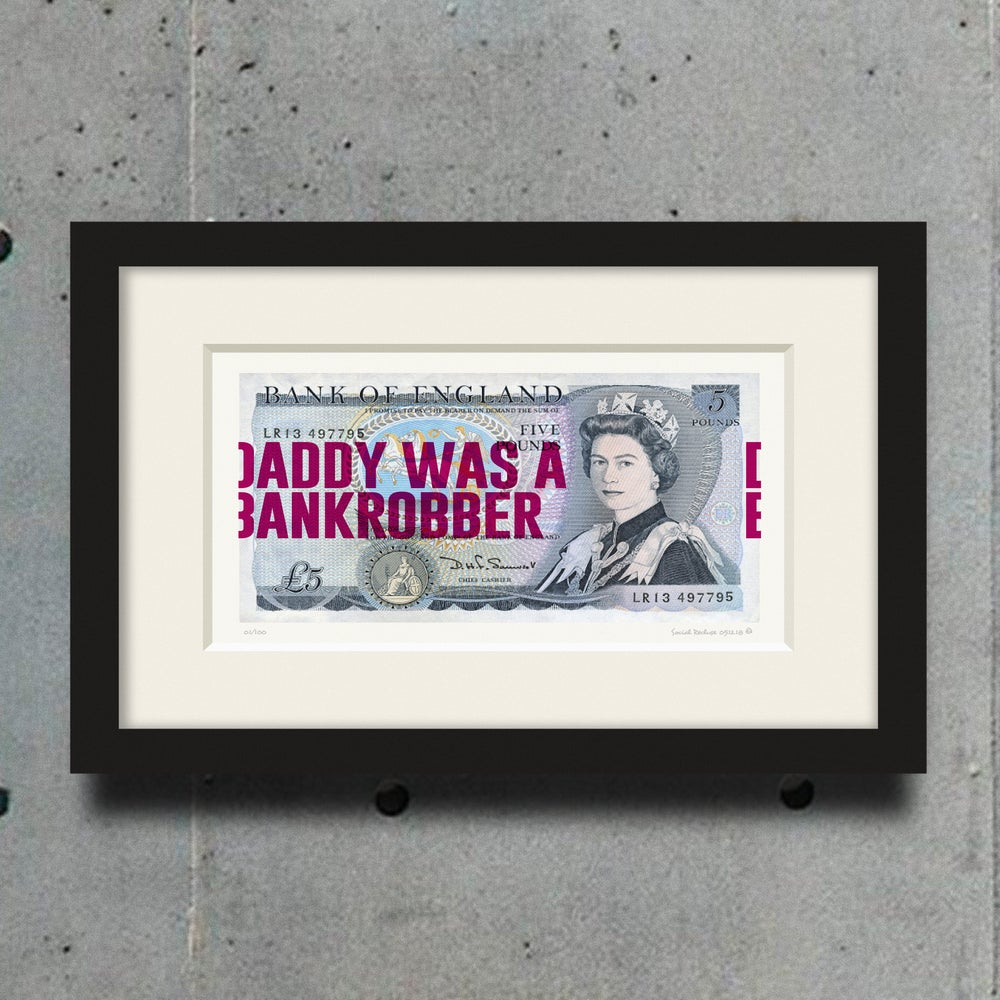DADDY WAS A BANKROBBER - FRAMED £5 NOTE GICLÉE PRINT