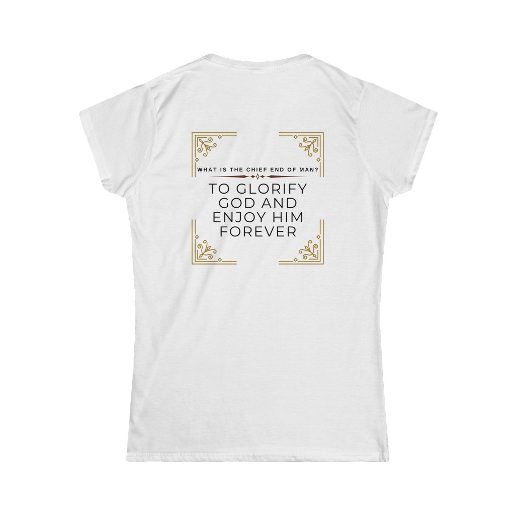 Whats is the Chief End of Man Womens Softstyle Tee