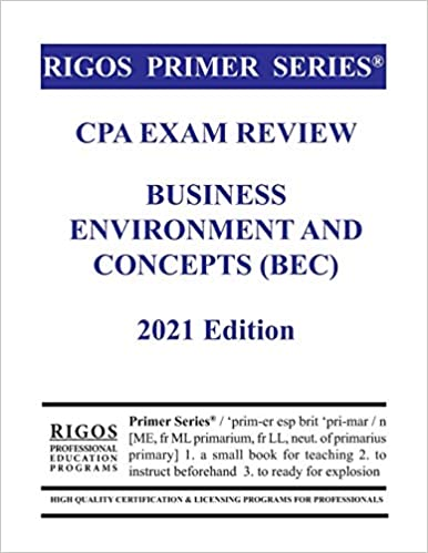 Rigos Primer Series CPA Exam Review Business Environment and Concepts (BEC) (2021 Edition)