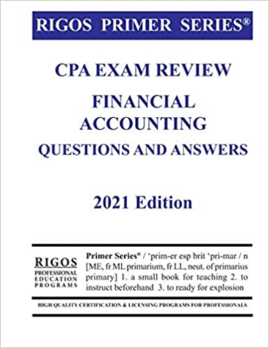 Rigos Primer Series CPA Exam Review Financial Accounting Questions and Answers (2021 Edition)