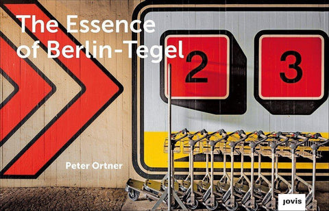 PETER ORTNER - The Essence of Berlin Tegel - Buch