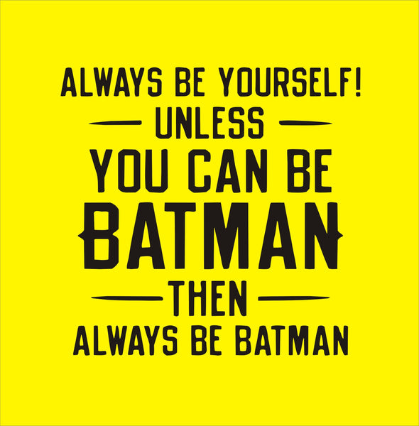 Always Be Yourself Unless You Can Be Batman